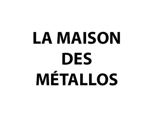LA MAISON DES MÉTALLOS